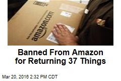 Banned From Amazon for Returning 37 Things