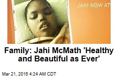 Family: Jahi McMath 'Healthy and Beautiful as Ever'