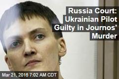 Russia Court: Ukrainian Pilot Guilty in Journos' Murder