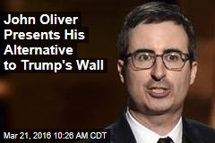 John Oliver Presents His Alternative to Trump's Wall