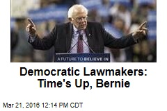 Democratic Lawmakers: Time's Up, Bernie