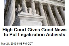 High Court Gives Good News to Pot Legalization Activists