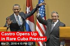 Castro Opens Up in Rare Cuba Presser
