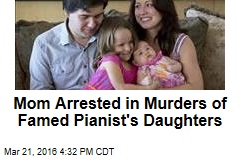 Mom Arrested in Murders of Famed Pianist's Daughters