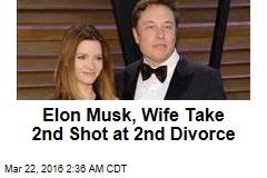 Elon Musk, Wife Take 2nd Shot at 2nd Divorce