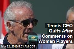 Tennis CEO Quits After Comments on Women Players