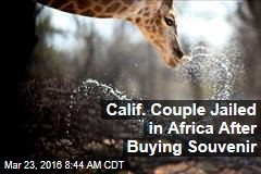 Calif. Couple Jailed in Africa After Buying Souvenir