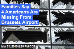 Families Say 4 Americans Are Missing From Brussels Airport