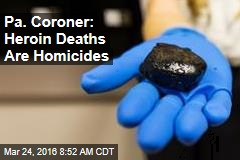 Pa. Coroner: Heroin Deaths Are Homicides