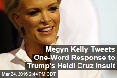 Megyn Kelly Tweets One-Word Response to Trump's Heidi Cruz Insult