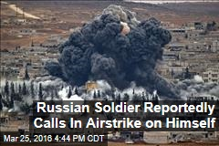 Russian Soldier Reportedly Calls In Airstrike on Himself