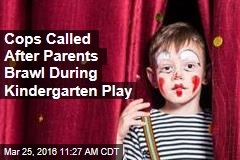 Cops Called After Parents Brawl During Kindergarten Play