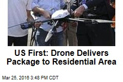 US First: Drone Delivers Package to Residential Area