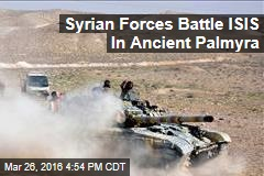 Syrian Forces Battle ISIS Inside Ancient Town of Palmyra