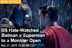 US Hate-Watched Batman v Superman to Monster Open
