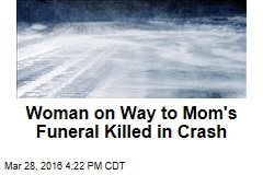 Woman on Way to Mom's Funeral Killed in Crash