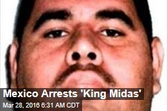 Mexico Arrests 'King Midas'