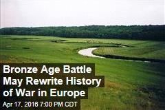 Bronze Age Battle May Rewrite History of War in Europe