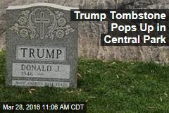 Trump Tombstone Pops Up in Central Park