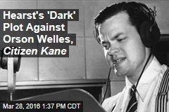 Hearst's 'Dark' Plot Against Orson Welles, Citizen Kane