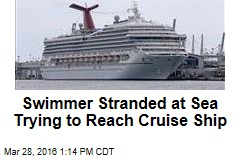 Swimmer Stranded at Sea Trying to Reach Cruise Ship