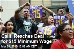 Calif. Reaches Deal for $15 Minimum Wage
