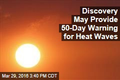 Discovery May Provide 50-Day Warning for Heat Waves