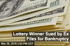 Lottery Winner Sued by Ex Files for Bankruptcy