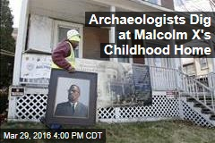 Archaeologists Dig at Malcolm X's Childhood Home