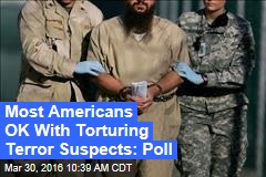 Most Americans OK With Torturing Terror Suspects: Poll