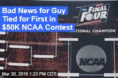 Bad News for Guy Tied for First in $50K NCAA Contest