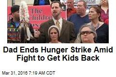 Dad Ends Hunger Strike Amid Fight to Get Kids Back