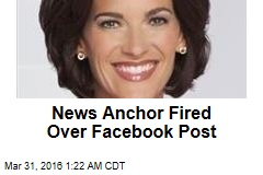 News Anchor Fired Over Facebook Post