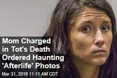 Mom Charged in Tot's Death Ordered Haunting 'Afterlife' Photos