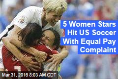 5 Women Stars Hit US Soccer With Equal Pay Complaint