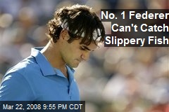 No. 1 Federer Can't Catch Slippery Fish
