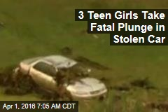 3 Teen Girls Take Fatal Plunge in Stolen Car
