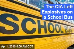 The CIA Left Explosives on a School Bus