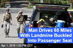 Man Drives 65 Miles With Landmine Buckled Into Passenger Seat