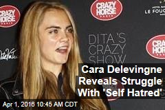Cara Delevingne Reveals Struggle With 'Self Hatred'