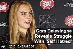 Cara Delevingne Reveals Struggle With 'Self Hatred'
