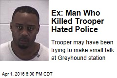 Ex: Man Who Killed Trooper Hated Police