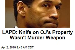 LAPD: Knife on OJ's Property Wasn't Murder Weapon