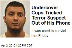 Undercover Cops Tricked Terror Suspect Out of His Phone