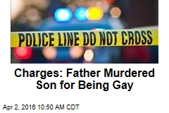 Charges: Father Murdered Son for Being Gay