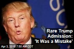 Rare Trump Admission: 'It Was a Mistake'