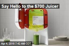 Say Hello to the $700 Juicer