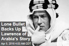 Lone Bullet Backs Up Lawrence of Arabia's Story