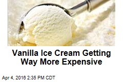 Vanilla Ice Cream Is Getting Way More Expensive