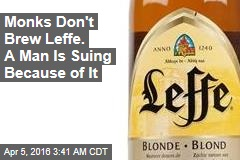 Monks Don't Brew Leffe. A Man Is Suing Because of It
